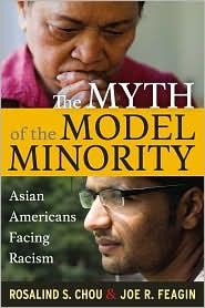 The Myth of the Model Minority: Asian Americans Facing Racism - Rosalind S. Chou, Joe R. Feagin