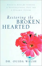 Restoring the Broken Hearted - Ouida Walsh