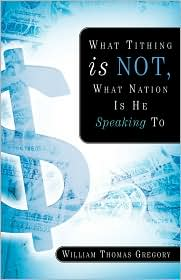 What Tithing Is Not, What Nation Is He Speaking To - William Thomas Gregory