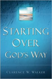 Starting Over God's Way - Clarence W. Walker