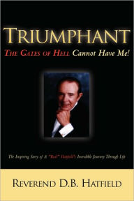 Triumphant the Gates of Hell Cannot Have Me! - D. B. Hatfield