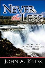 Never The Less - John A. Knox