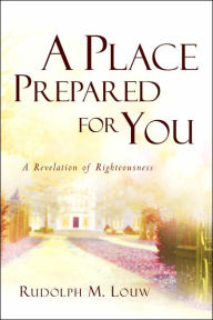 A Place Prepared For You - Rudolph M. Louw