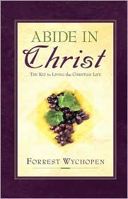 Abide In Christ - Forrest Wychopen