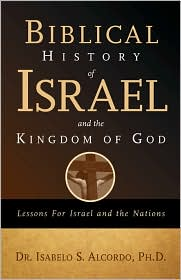 Biblical History Of Israel And The Kingdom Of God - Isabelo S. Alcordo