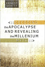 Decoding the Apocalypse and Revealing the Millenium Myth - Ernest Verity