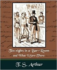 Ten Nights In A Bar-Room And What I Saw Ther - T.S.Arthur