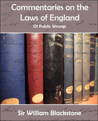 Commentaries On The Laws Of England (Of Public Wrongs) - Sir William Blackstone