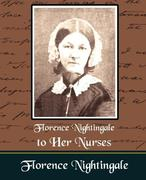 Florence Nightingale, Nightingale;Florence Nightingale: Florence Nightingale to Her Nurses