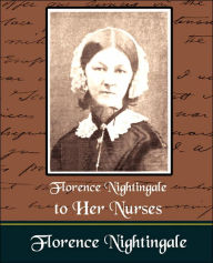Florence Nightingale To Her Nurses - Florence Nightingale