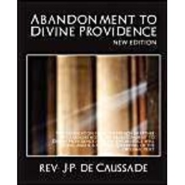 Abandonment To Divine Providence (New Edition) - Rev. J.P. De Caussade