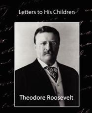 Letters to His Children - Theodore Roosevelt, Theodore Roosevelt