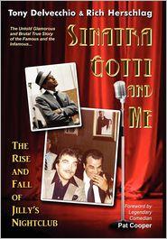 Sinatra, Gotti And Me - Tony Delvecchio, Rich Herschlag