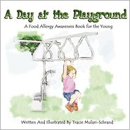 A Day at the Playground: A Food Allergy Awareness Book for the Young - Tracie Schrand