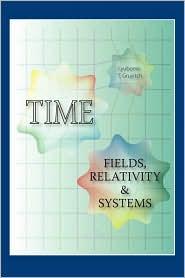 Time: Fields, Relativity and Systems - Lyubomir T. Gruyitch