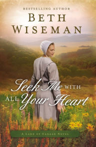 Seek Me with All Your Heart (Land of Canaan Series #1) - Beth Wiseman
