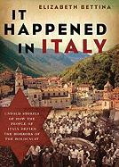 It Happened in Italy: Untold Stories of How the People of Italy Defied the Horrors of the Holocaust