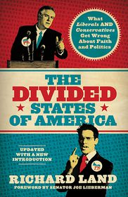 The Divided States of America: What Liberals and Conservatives Get Wrong about Faith and Politics - Richard Land, Foreword by Joe Lieberman