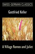 Keller, Gottfried: A Village Romeo and Juliet (Swiss-German Classics)