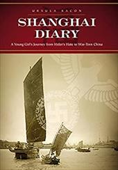 Shanghai Diary: A Young Girl's Journey from Hitler's Hate to War-Torn China - Bacon, Ursula