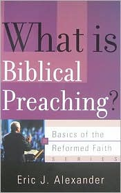 What Is Biblical Preaching? - Eric J. Alexander