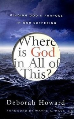 Where Is God in All of This?: Finding God's Purpose in Our Suffering - Howard, Deborah