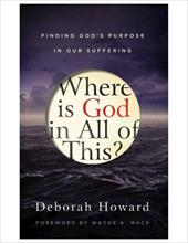 Where Is God in All of This?: Finding God's Purpose in Our Suffering - Howard, Deborah / Mack, Wayne A.