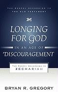 Longing for God in an Age of Discouragement, The Gospel According to Zechariah (Gospel According to the Old Testament)