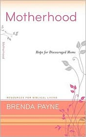 Motherhood: Hope for Discouraged Moms - Brenda Payne