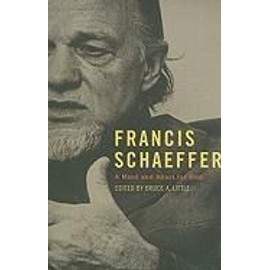 Francis Schaeffer: A Mind and Heart for God - Bruce A. Little