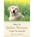 What My Golden Retriever Taught Me about God - Rhonda McRae