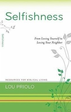 Selfishness: From Loving Yourself to Loving Your Neighbor - Priolo, Louis Paul