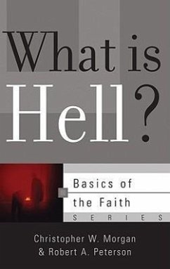 What Is Hell? - Morgan, Christopher W. Peterson, Robert A.