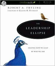 The Leadership Ellipse: Shaping How We Lead by Who We Are - Robert A. Fryling, Foreword by Eugene H. Peterson, Read by Arthur Morey