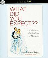 What Did You Expect: Redeeming the Realities of Marriage