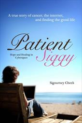 Patient Siggy: Hope and Healing in Cyberspace - Cheek, Sigourney