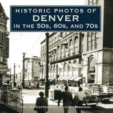 Historic Photos of Denver in the 50S, 60S, and 70S - Michael Madigan (texts)