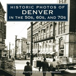 Historic Photos of Denver in the 50s, 60s, and 70s - Mitwirkender: Madigan, Michael