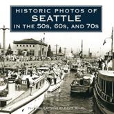 Historic Photos of Seattle in the 50S, 60S, and 70S - David Wilma (texts)