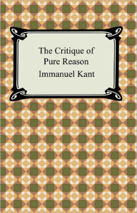 The Critique of Pure Reason - Immanuel Kant