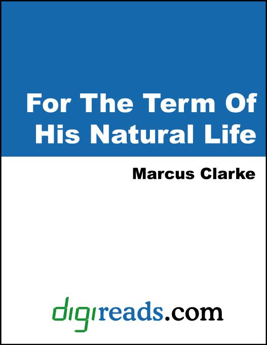 For The Term Of His Natural Life als eBook von Marcus Clarke - Neeland Media
