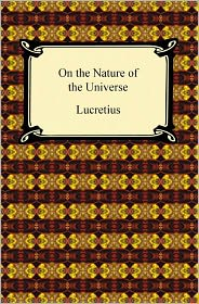 On the Nature of the Universe - Lucretius, William Ellery Leonard (Translator)