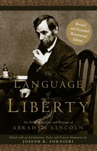 Language of Liberty: The Political Speeches and Writings of Abraham Lincoln:Bicentennial Edition - Joseph R. Fornieri