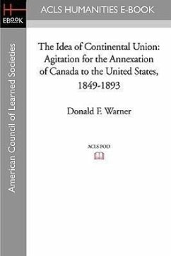 The Idea of Continental Union: Agitation for the Annexation of Canada to the United States, 1849-1893 - Warner, Donald F.
