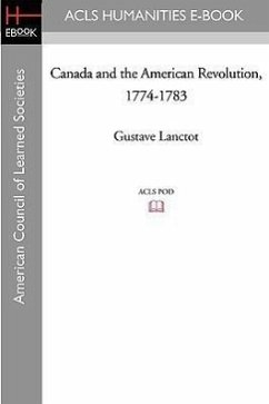 Canada and the American Revolution, 1774-1783 - Lanctot, Gustave