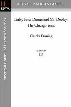 Finley Peter Dunne and Mr. Dooley: The Chicago Years - Fanning, Charles