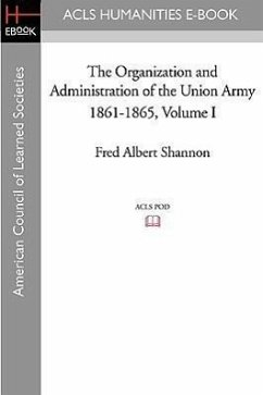 The Organization and Administration of the Union Army 1861-1865 Volume I - Shannon, Fred Albert