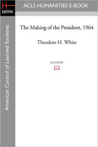 The Making Of The President 1964 - Theodore H. White