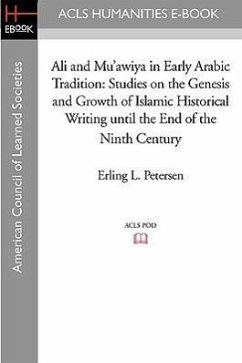 Ali and Mu'awiya in Early Arabic Tradition: Studies on the Genesis and Growth of Islamic Historical Writing Until the End of the Ninth Century - Petersen, Erling L.