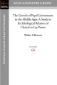The Growth of Papal Government in the Middle Ages: A Study in the Ideological Relation of Clerical to Lay Power